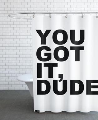 You Got It Dude Shower Curtain