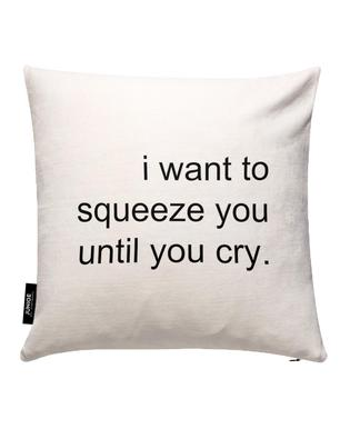 Squeeze You Until You Cry