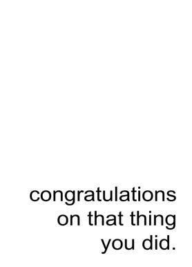 Congratulations on That Thing