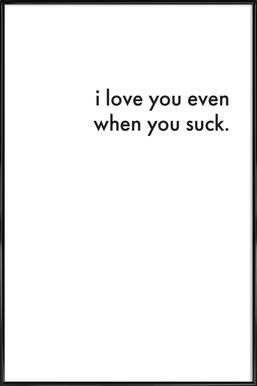 i love you even when you suck