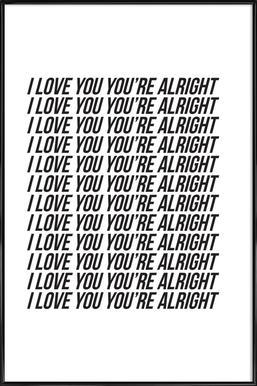 i love you youre alright ingelijste poster
