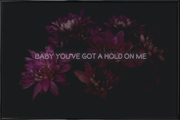 Baby you've got a hold Framed Poster