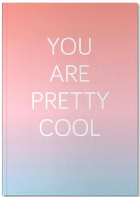 You Are Pretty Cool Notebook