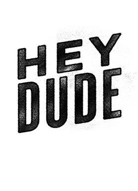 Hey Dude -Leinwandbild