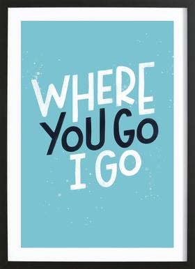 Where You Go I Go Framed Print