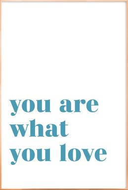 You Are What You Love Poster in Aluminium Frame