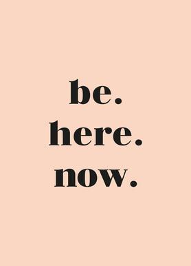 Be Here Now -Leinwandbild
