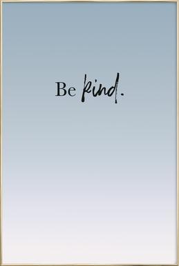 Be Kind -Poster im Alurahmen