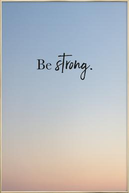 Be Strong -Poster im Alurahmen