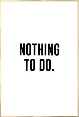 Nothing to Do Poster in Aluminium Frame