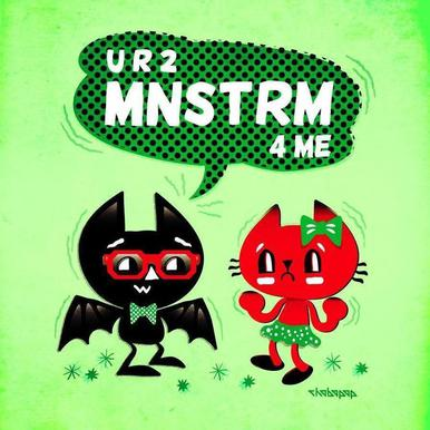 U R 2 MNSTRM 4 Me