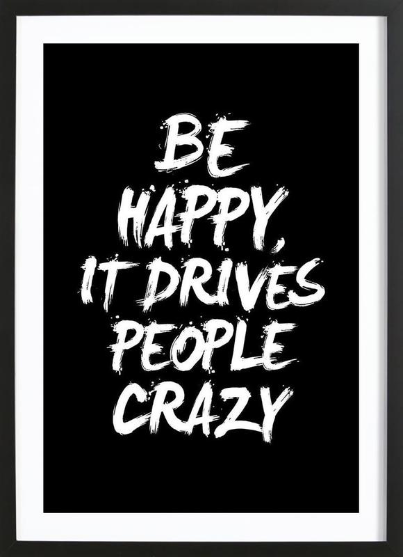 Be Happy It Drives People Crazy as Poster in Wooden Frame | JUNIQE