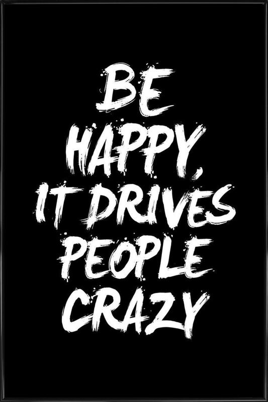Be Happy It Drives People Crazy as Poster in Standard Frame | JUNIQE