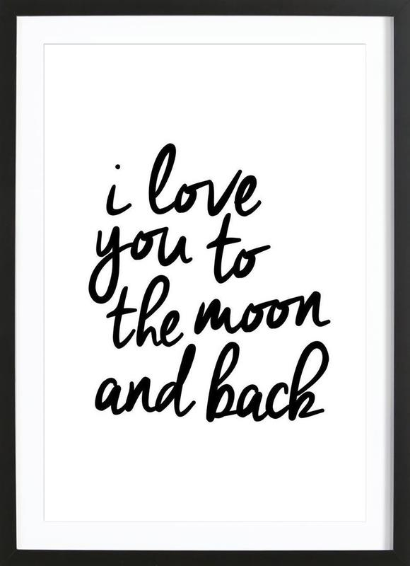 I Love You To The Moon And Back As Poster In Wooden Frame Juniqe