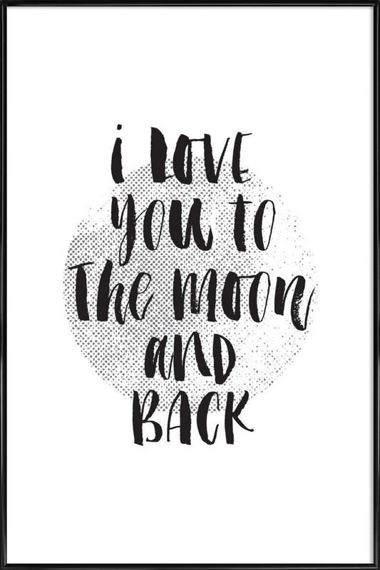 I Love You To The Moon And Back As Poster In Standard Frame Juniqe