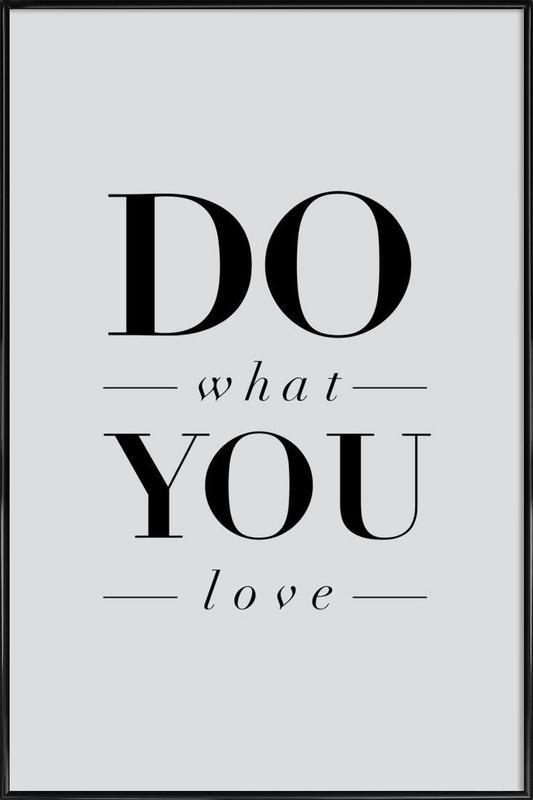 do what you love als poster im kunststoffrahmen juniqe. Black Bedroom Furniture Sets. Home Design Ideas