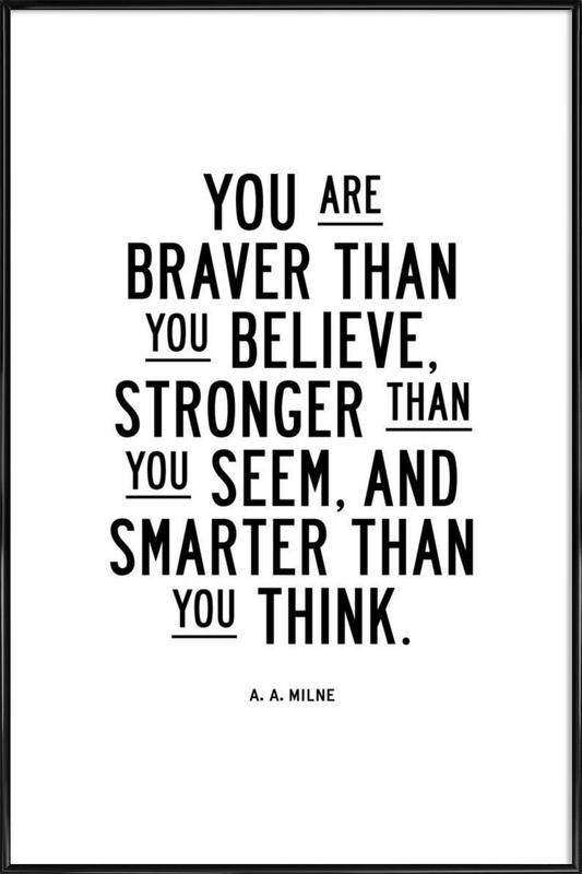 You Are Braver Than You Believe as Poster in Standard Frame | JUNIQE