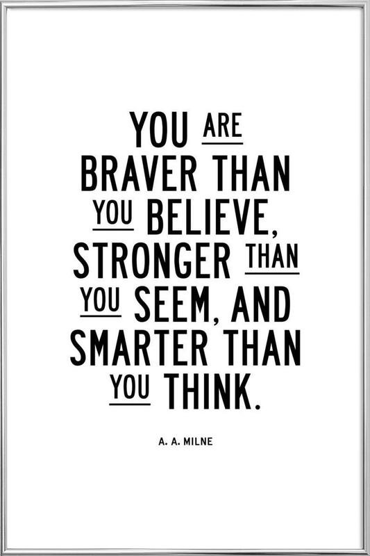 You Are Braver Than You Believe as Poster in Aluminium Frame | JUNIQE