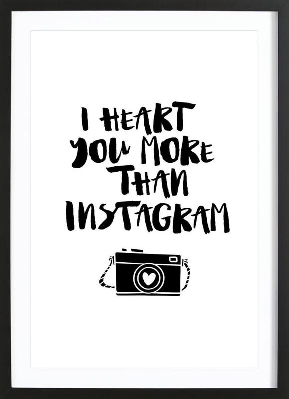 I Heart You More Than Instagram as Poster in Wooden Frame | JUNIQE
