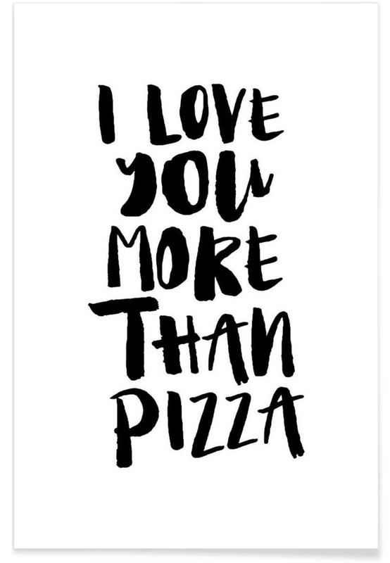 I Love You More Than Pizza as Premium Poster | JUNIQE