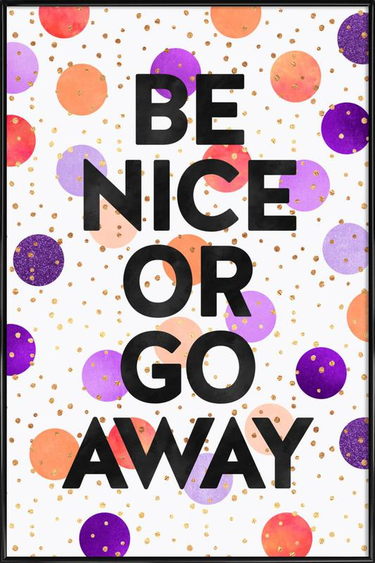 be nice or go away as poster in standard frame juniqe