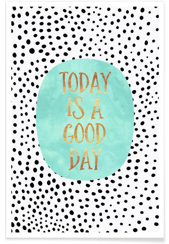 Today Is A Good Day Als Poster Door Elisabeth Fredriksson Juniqe