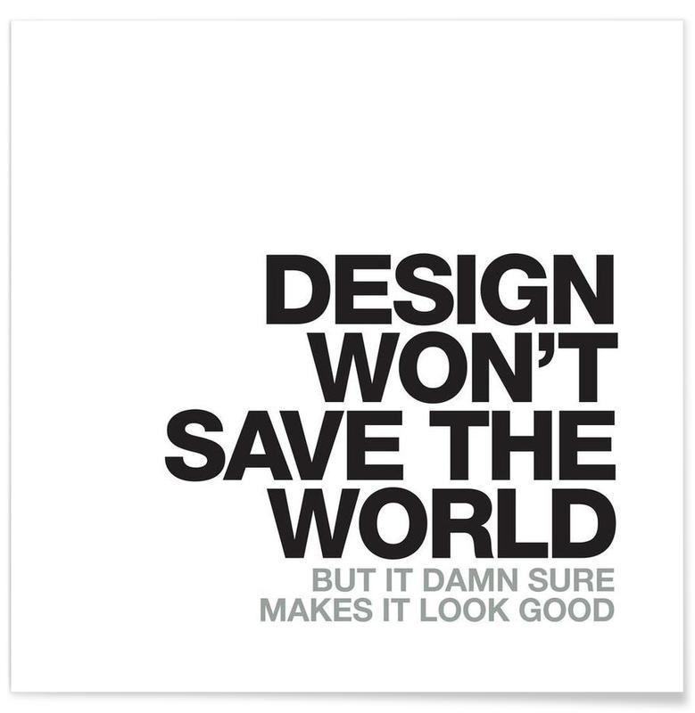A Decorating Style That Doesn T Get Dated: Design Won't Save En Affiche Premium Par WORDS BRAND™