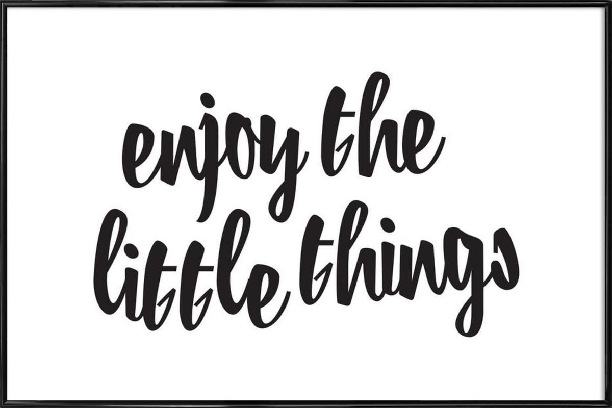 Enjoy The Little Things als Poster im Kunststoffrahmen   JUNIQE