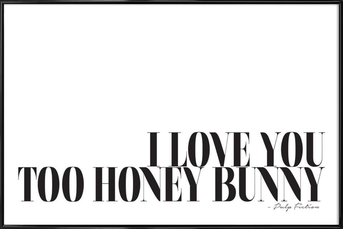 I Love You Too Honey Bunny As Poster In Standard Frame