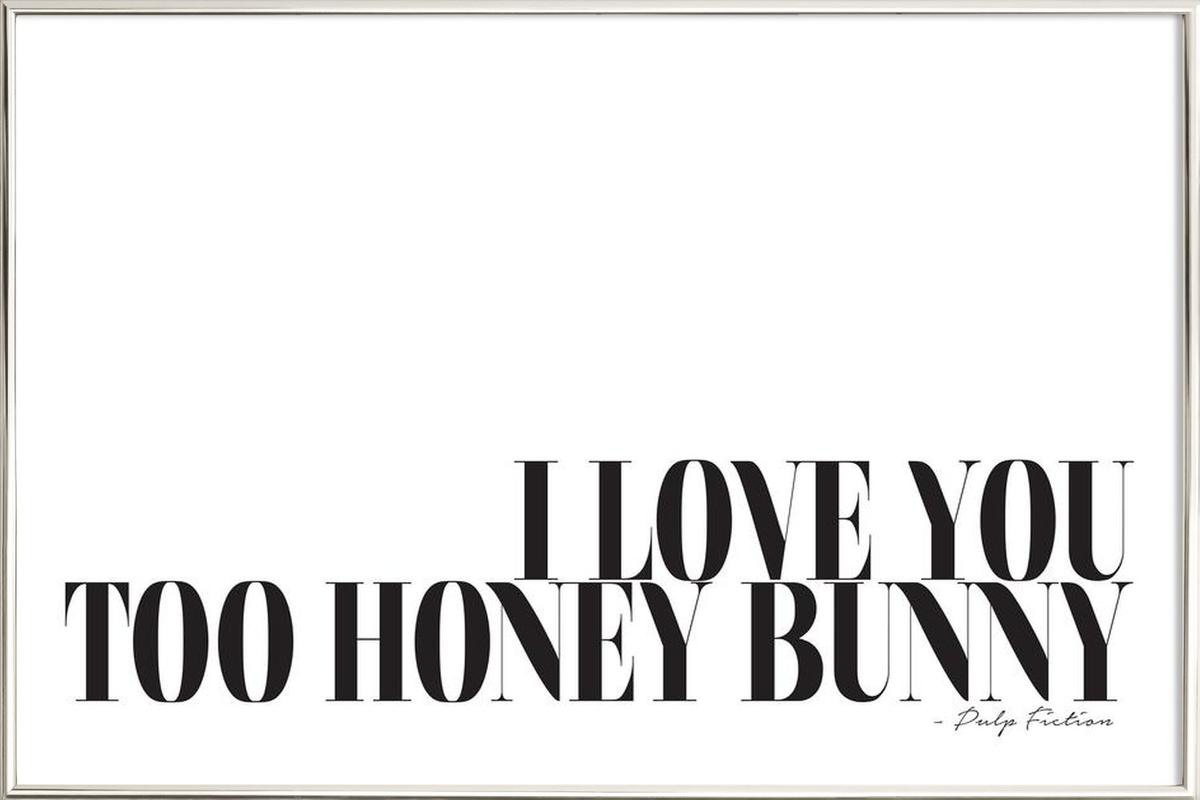 I Love You Too Honey Bunny as Poster in Aluminium Frame | JUNIQE