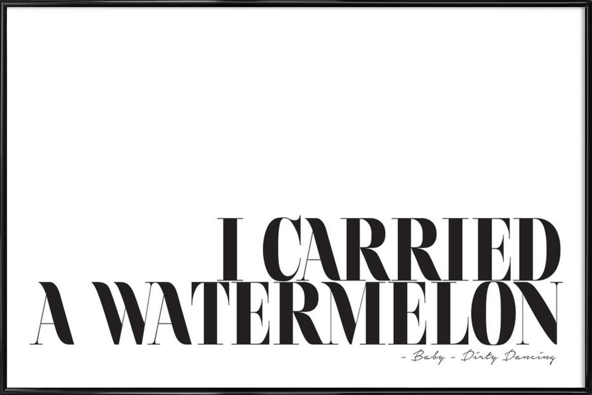 I Carried A Watermelon as Poster in Standard Frame | JUNIQE