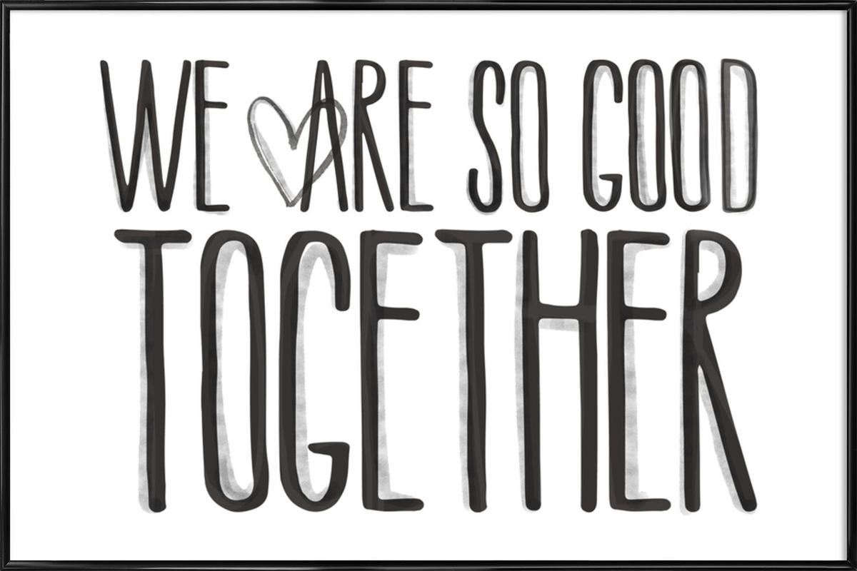 We Are So Good Together as Poster in Standard Frame | JUNIQE