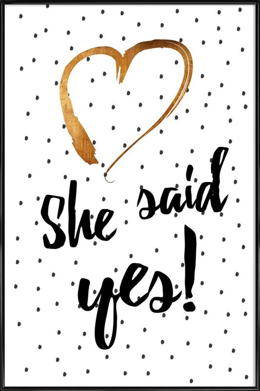 She Said Yes As Poster In Standard Frame By Froilein Juno Juniqe Uk