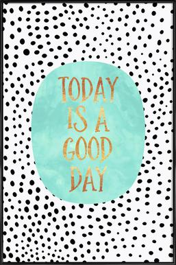 Today Is a Good Day Poster im Kunststoffrahmen