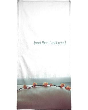 And Then I Met You Bath Towel