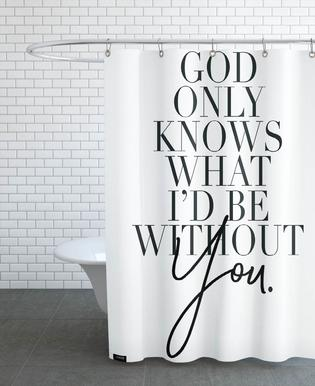 God Only Knows Shower Curtain