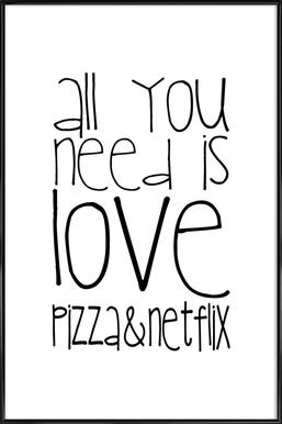 All You Need And Pizza And Netflix Framed Poster