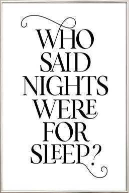Who Said Nights Were for Sleep? Poster in Aluminium Frame