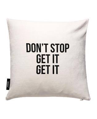 Don't Stop Get It Get It Cushion Cover