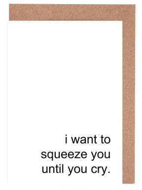 Squeeze You Until You Cry cartes de vœux