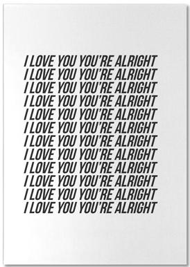 i love you youre alright Notepad