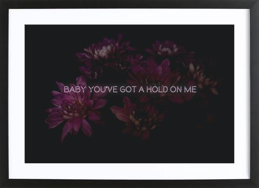 Baby you've got a hold Poster in Wooden Frame
