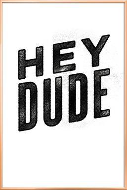 Hey Dude poster in aluminium lijst