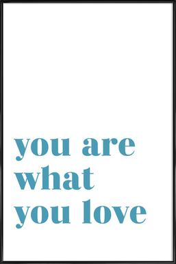 You Are What You Love Framed Poster