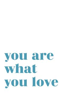 You Are What You Love Impression sur alu-Dibond