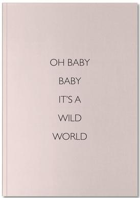 Oh Baby Baby It's a Wild World Carnet de note