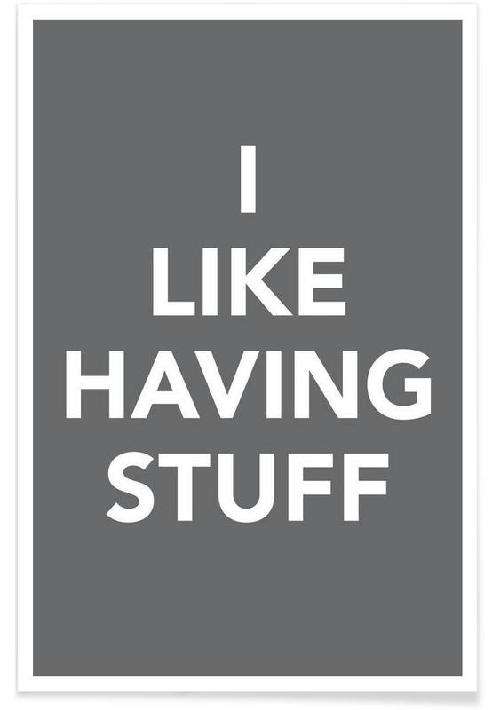 The I Like Having Stuff Poster -Poster