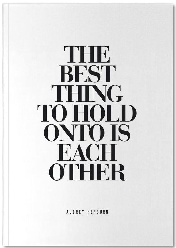 The Best Thing To Hold Onto Is Each Other Notebook