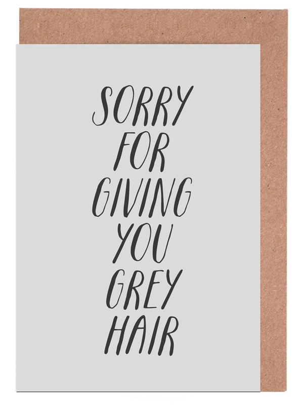 Sorry For Giving You Grey Hair Grußkartenset