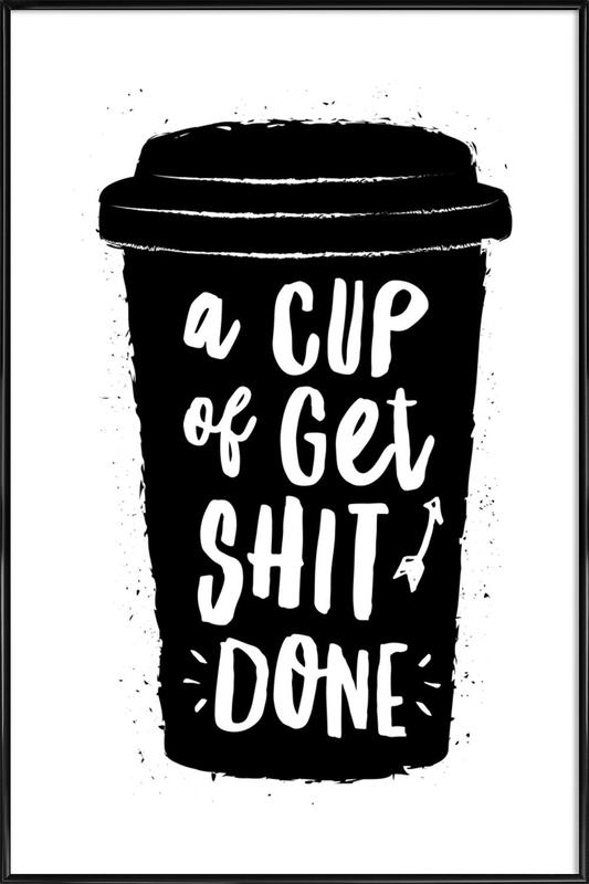 A Cup of Get Shit Done Framed Poster